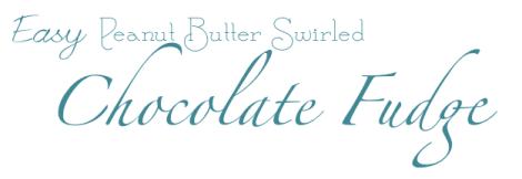 Easy Peanut Butter Swirled Chocolate Fudge