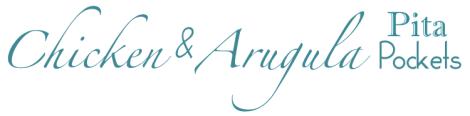 Chicken & Arugula Pita Pockets Title